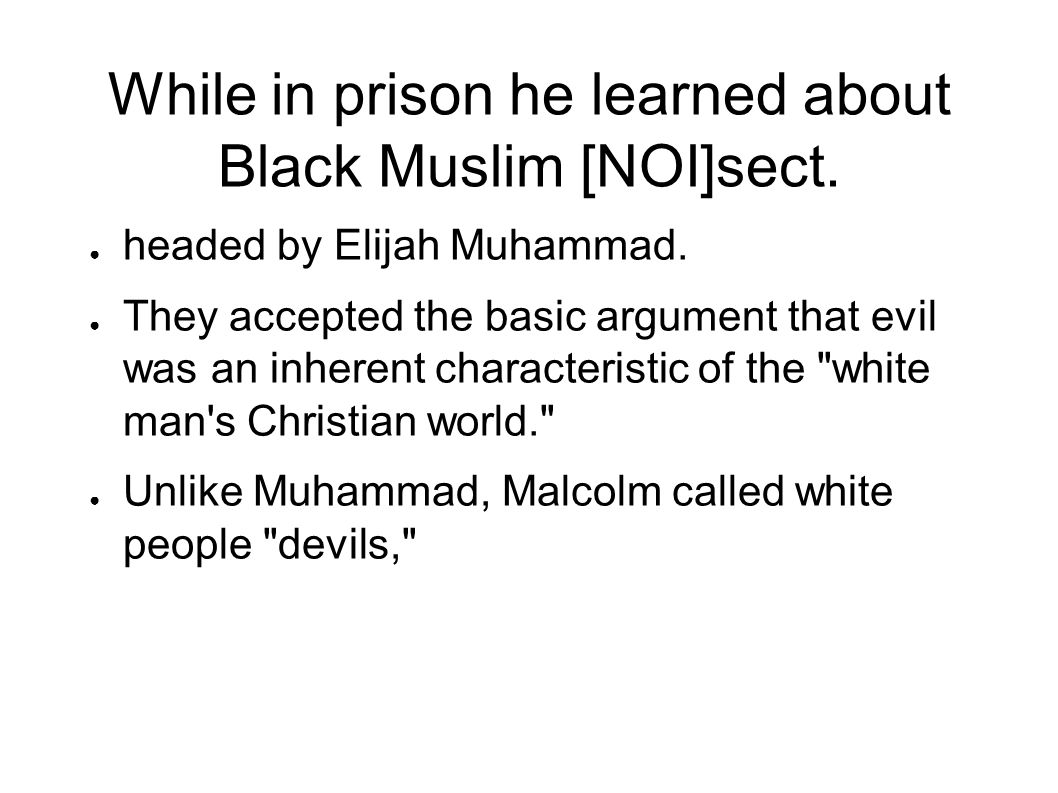 While in prison he learned about Black Muslim [NOI]sect.
